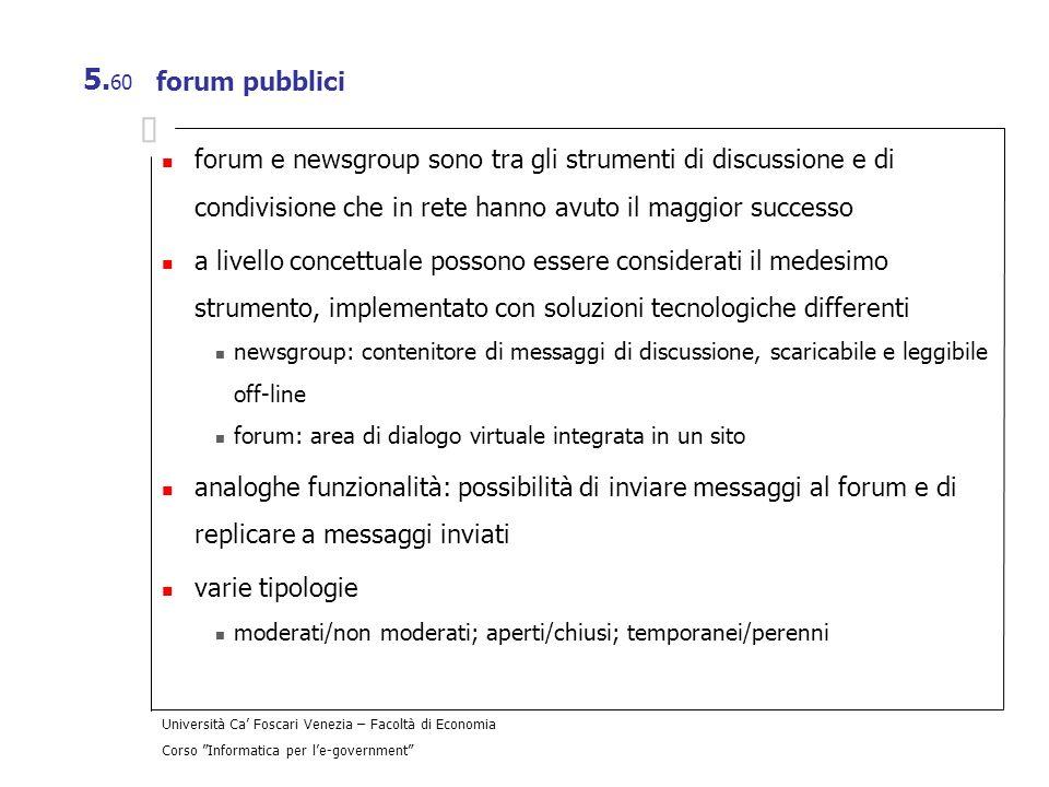 Università Ca Foscari Venezia – Facoltà di Economia Corso Informatica per le-government 5. 60 forum pubblici forum e newsgroup sono tra gli strumenti