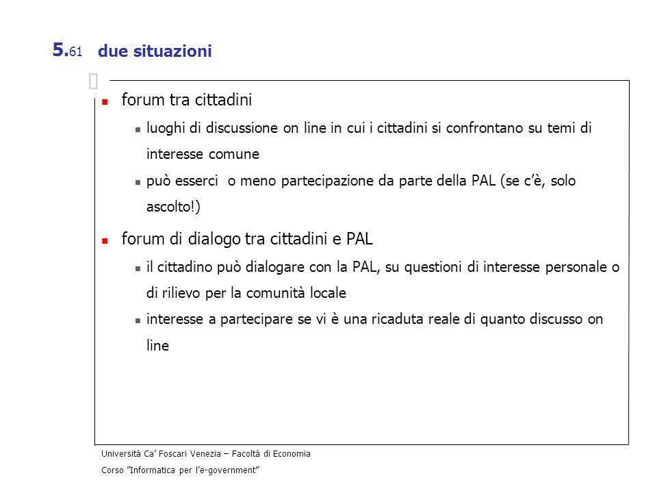 Università Ca Foscari Venezia – Facoltà di Economia Corso Informatica per le-government 5. 61 due situazioni forum tra cittadini luoghi di discussione