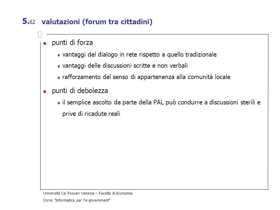 Università Ca Foscari Venezia – Facoltà di Economia Corso Informatica per le-government 5. 62 valutazioni (forum tra cittadini) punti di forza vantagg
