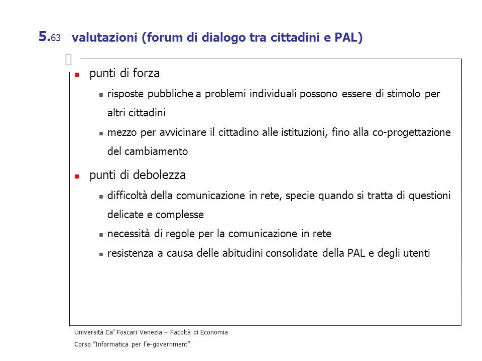 Università Ca Foscari Venezia – Facoltà di Economia Corso Informatica per le-government 5. 63 valutazioni (forum di dialogo tra cittadini e PAL) punti