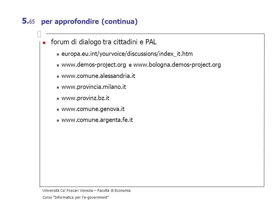 Università Ca Foscari Venezia – Facoltà di Economia Corso Informatica per le-government 5. 65 per approfondire (continua) forum di dialogo tra cittadi