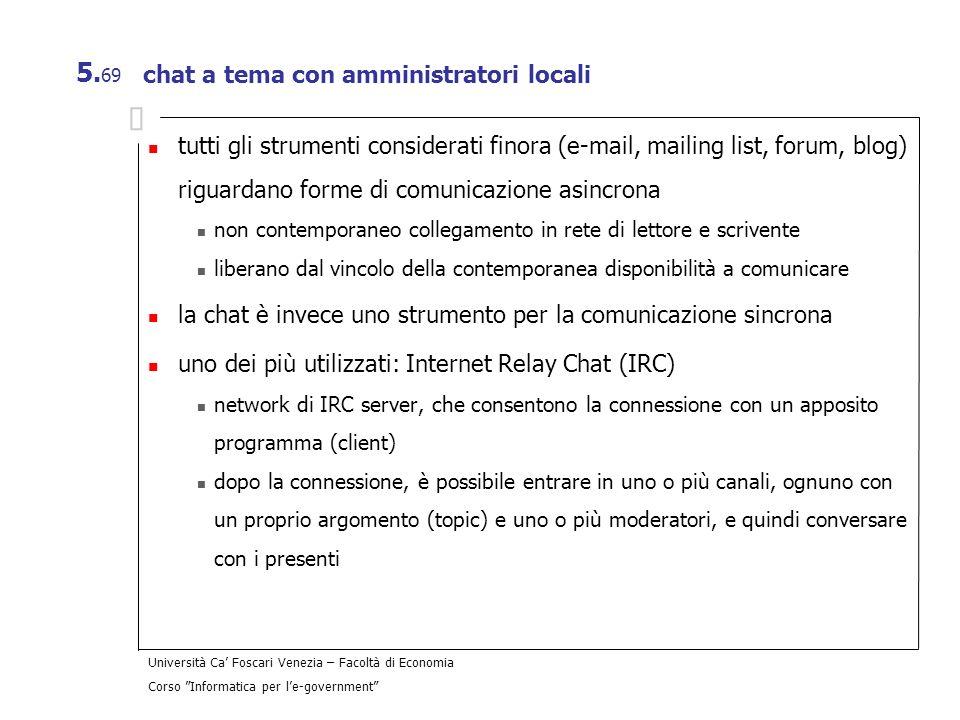Università Ca Foscari Venezia – Facoltà di Economia Corso Informatica per le-government 5. 69 chat a tema con amministratori locali tutti gli strument