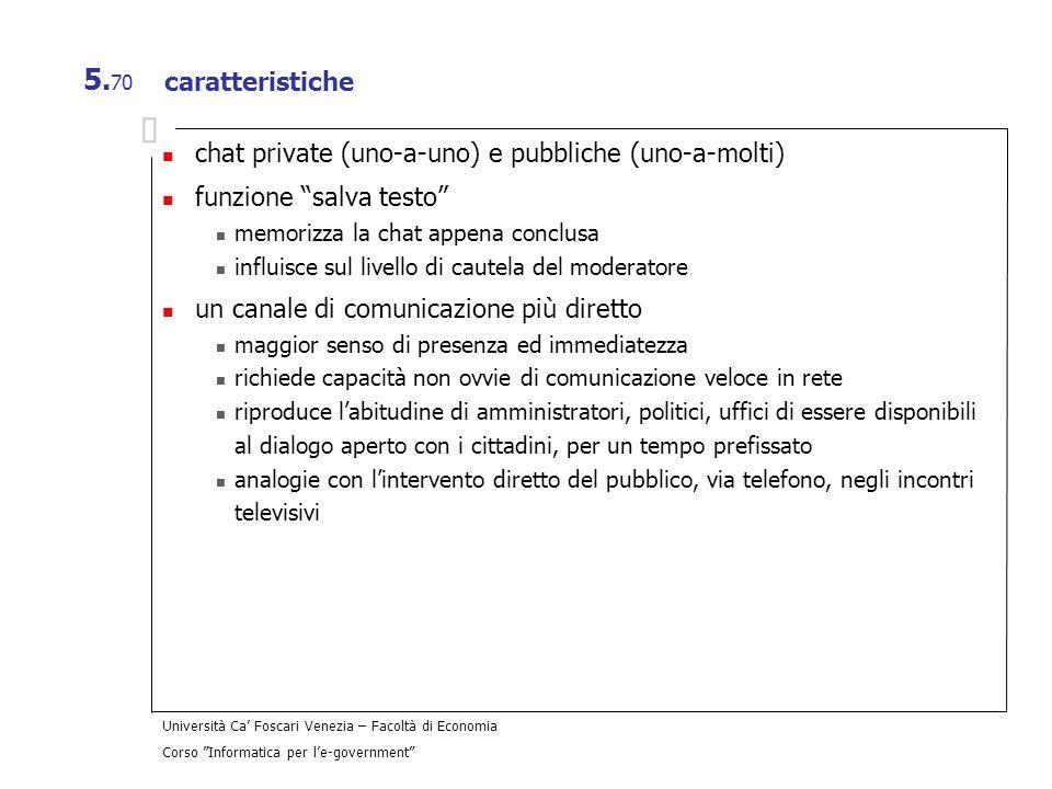 Università Ca Foscari Venezia – Facoltà di Economia Corso Informatica per le-government 5. 70 caratteristiche chat private (uno-a-uno) e pubbliche (un