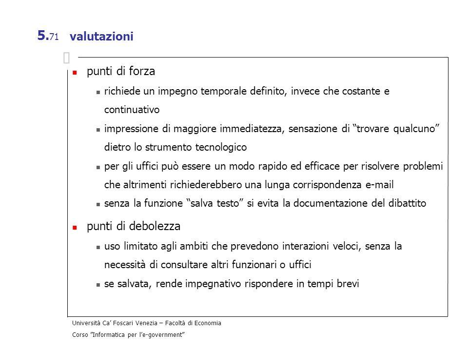 Università Ca Foscari Venezia – Facoltà di Economia Corso Informatica per le-government 5. 71 valutazioni punti di forza richiede un impegno temporale