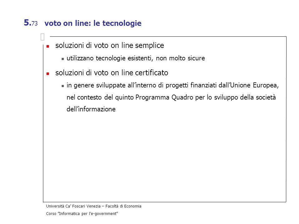 Università Ca Foscari Venezia – Facoltà di Economia Corso Informatica per le-government 5. 73 voto on line: le tecnologie soluzioni di voto on line se