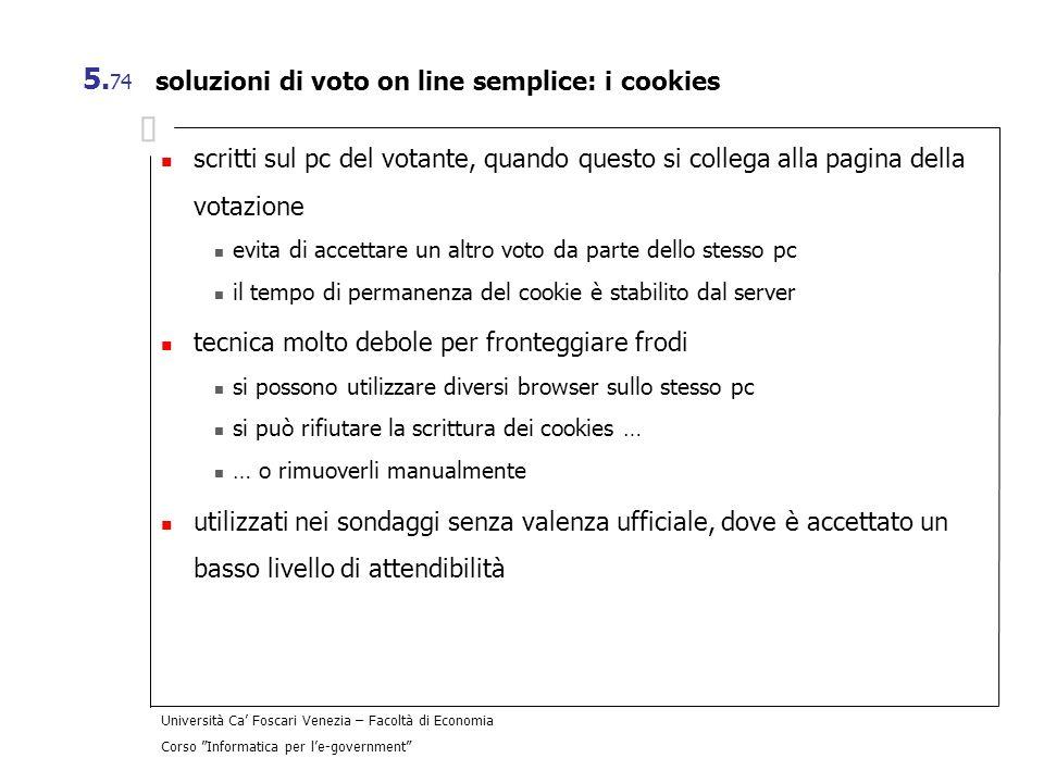 Università Ca Foscari Venezia – Facoltà di Economia Corso Informatica per le-government 5. 74 soluzioni di voto on line semplice: i cookies scritti su