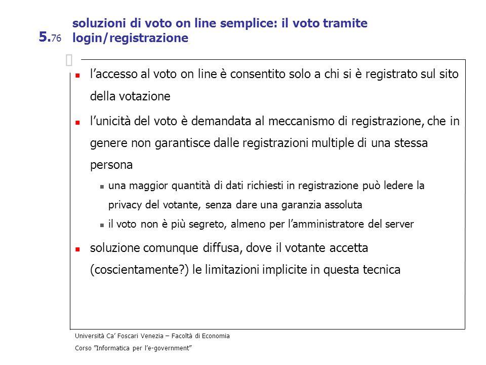 Università Ca Foscari Venezia – Facoltà di Economia Corso Informatica per le-government 5. 76 soluzioni di voto on line semplice: il voto tramite logi