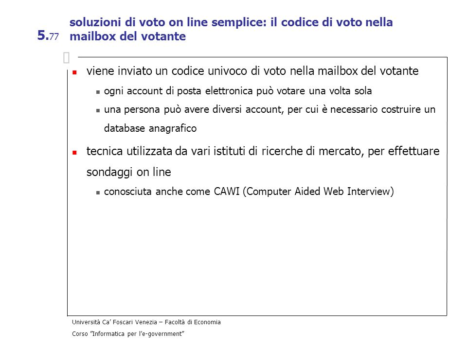 Università Ca Foscari Venezia – Facoltà di Economia Corso Informatica per le-government 5. 77 soluzioni di voto on line semplice: il codice di voto ne