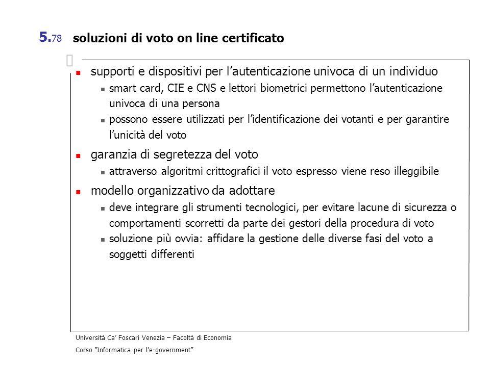 Università Ca Foscari Venezia – Facoltà di Economia Corso Informatica per le-government 5. 78 soluzioni di voto on line certificato supporti e disposi