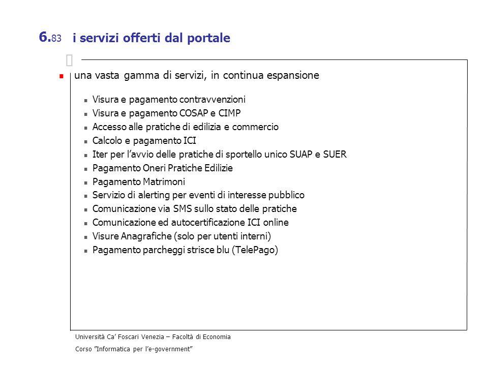 Università Ca Foscari Venezia – Facoltà di Economia Corso Informatica per le-government 6. 83 i servizi offerti dal portale una vasta gamma di servizi