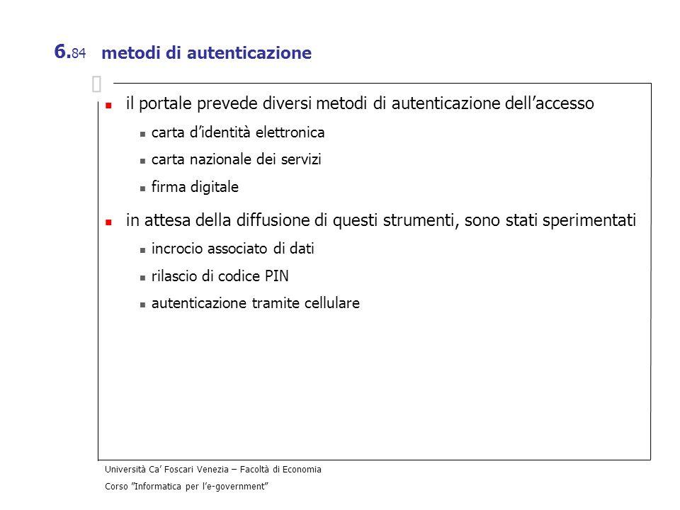 Università Ca Foscari Venezia – Facoltà di Economia Corso Informatica per le-government 6. 84 metodi di autenticazione il portale prevede diversi meto
