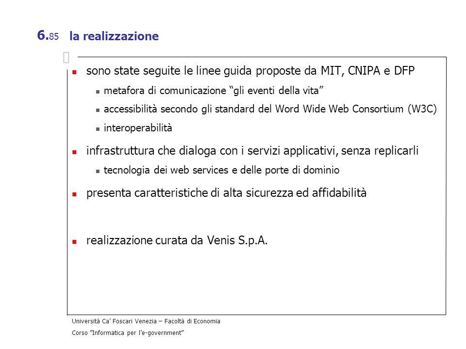 Università Ca Foscari Venezia – Facoltà di Economia Corso Informatica per le-government 6. 85 la realizzazione sono state seguite le linee guida propo