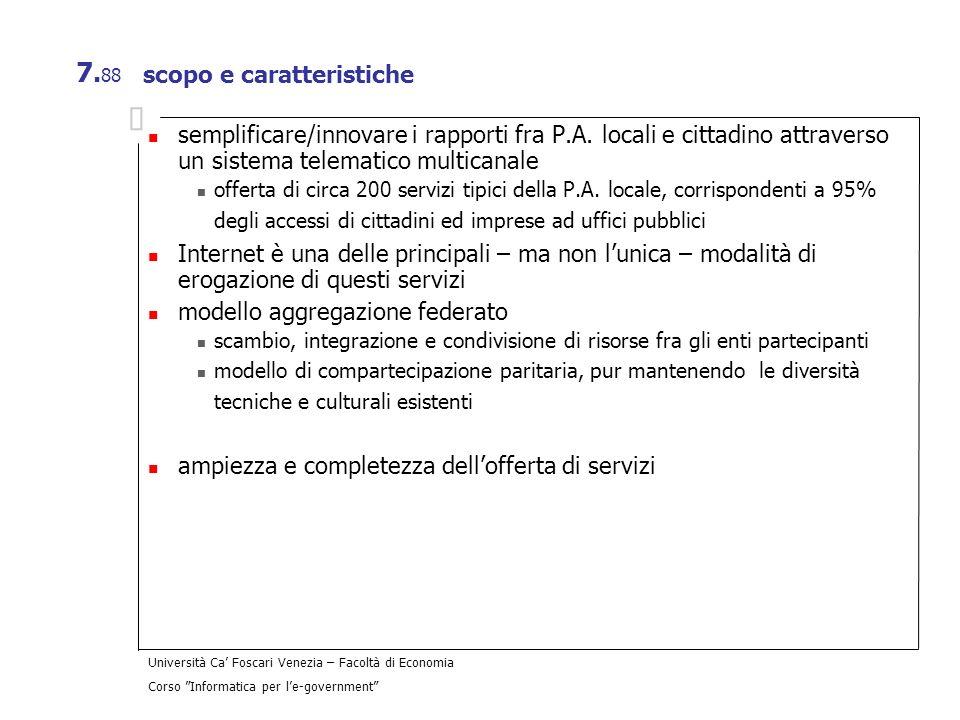 Università Ca Foscari Venezia – Facoltà di Economia Corso Informatica per le-government 7. 88 scopo e caratteristiche semplificare/innovare i rapporti