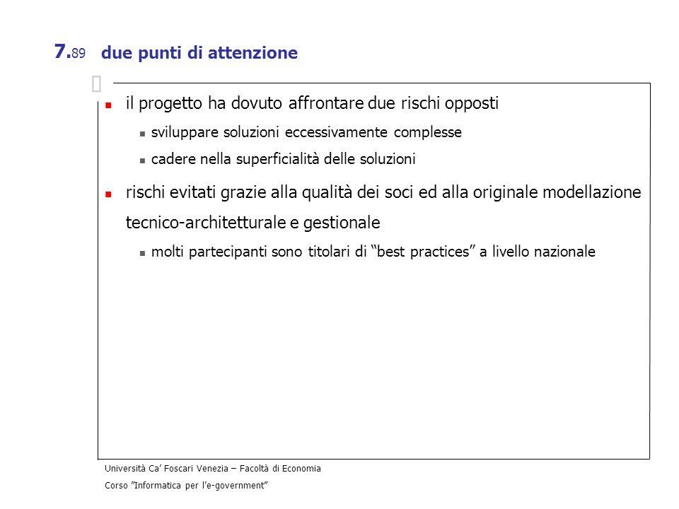Università Ca Foscari Venezia – Facoltà di Economia Corso Informatica per le-government 7. 89 due punti di attenzione il progetto ha dovuto affrontare