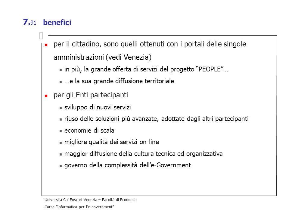 Università Ca Foscari Venezia – Facoltà di Economia Corso Informatica per le-government 7. 91 benefici per il cittadino, sono quelli ottenuti con i po