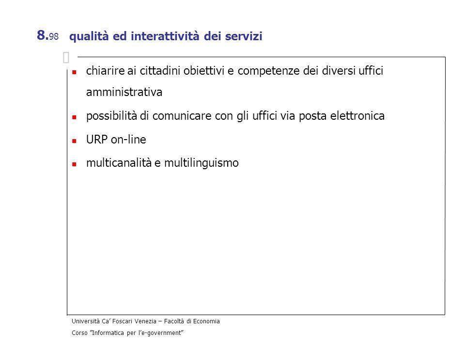Università Ca Foscari Venezia – Facoltà di Economia Corso Informatica per le-government 8. 98 qualità ed interattività dei servizi chiarire ai cittadi