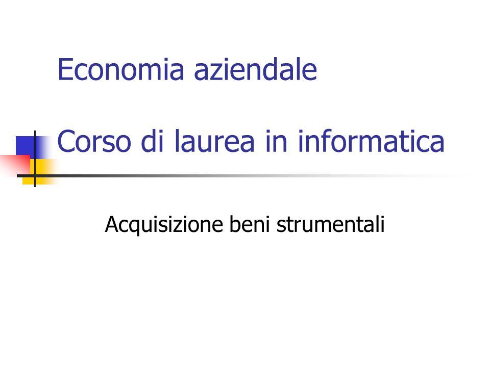 Economia aziendale Corso di laurea in informatica Acquisizione beni strumentali