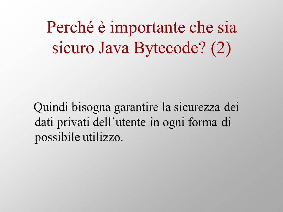 Perché è importante che sia sicuro Java Bytecode? (2) Quindi bisogna garantire la sicurezza dei dati privati dellutente in ogni forma di possibile uti