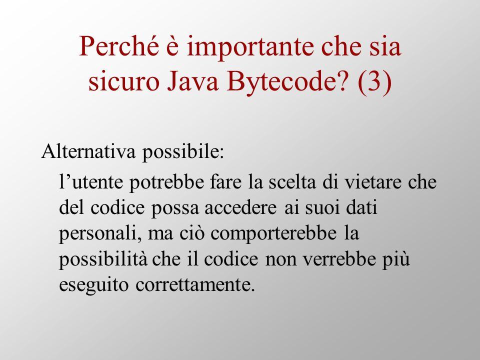Perché è importante che sia sicuro Java Bytecode? (3) Alternativa possibile: lutente potrebbe fare la scelta di vietare che del codice possa accedere