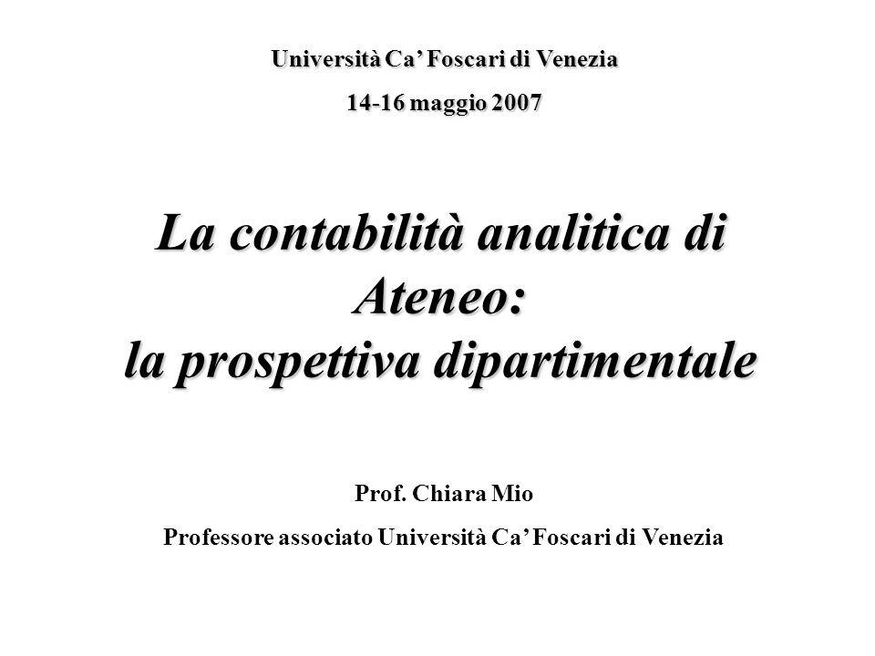 La contabilità analitica di Ateneo: la prospettiva dipartimentale Università Ca Foscari di Venezia 14-16 maggio 2007 Prof. Chiara Mio Professore assoc