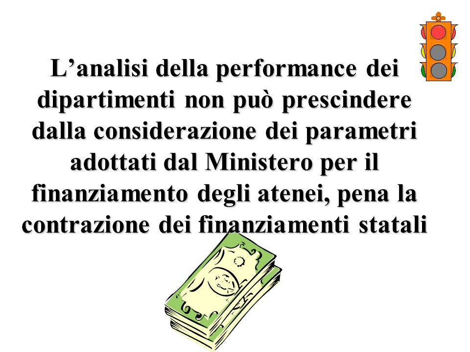 Lanalisi della performance dei dipartimenti non può prescindere dalla considerazione dei parametri adottati dal Ministero per il finanziamento degli a