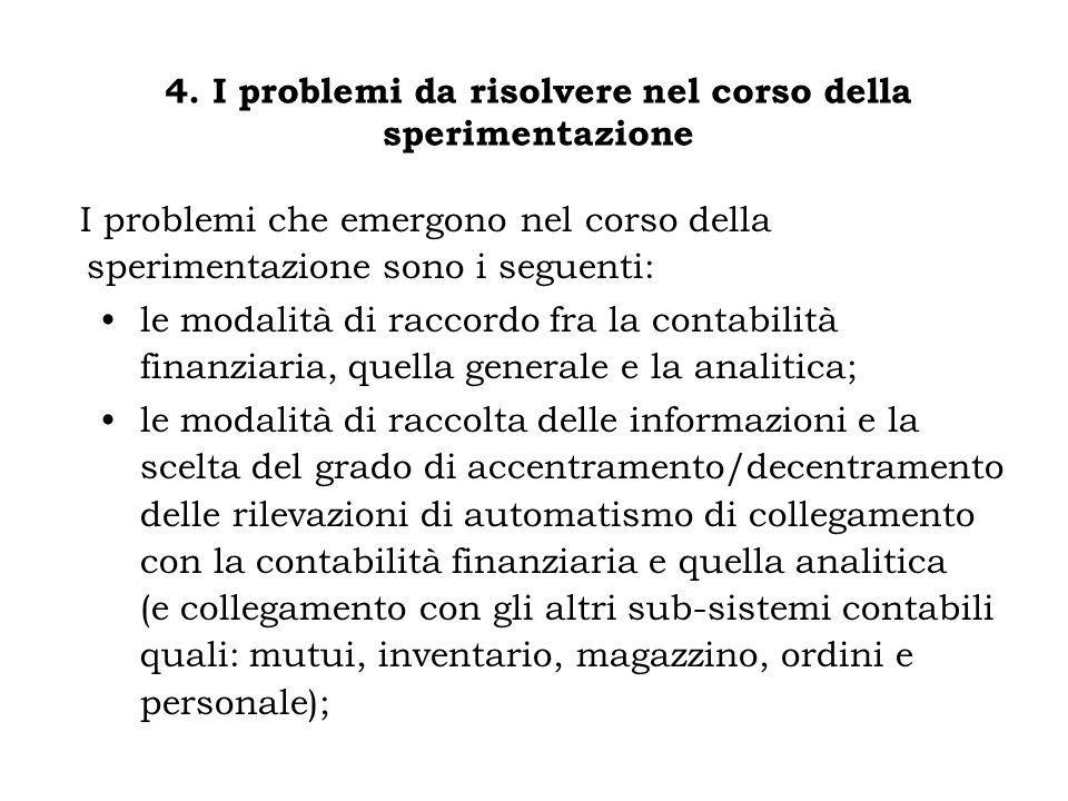 I problemi che emergono nel corso della sperimentazione sono i seguenti: le modalità di raccordo fra la contabilità finanziaria, quella generale e la