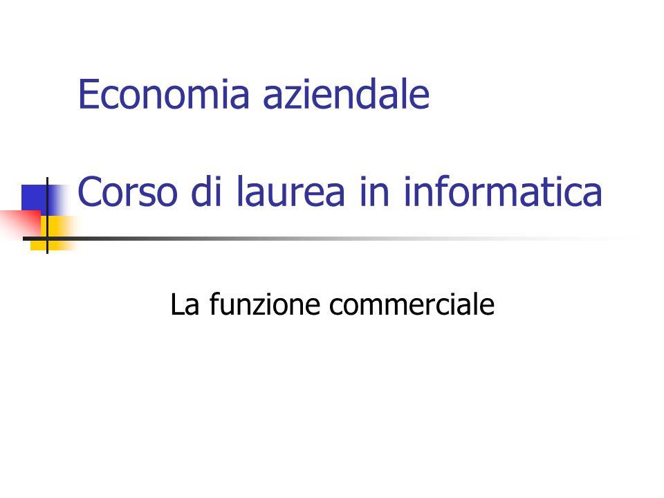 Economia aziendale Corso di laurea in informatica La funzione commerciale