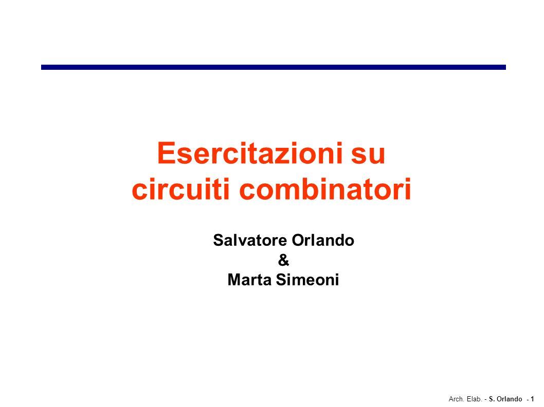 Arch. Elab. - S. Orlando - 1 Esercitazioni su circuiti combinatori Salvatore Orlando & Marta Simeoni