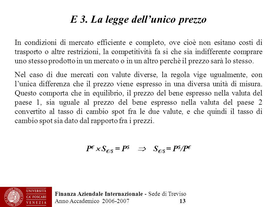 Finanza Aziendale Internazionale - Sede di Treviso Anno Accademico 2006-2007 13 E 3. La legge dellunico prezzo In condizioni di mercato efficiente e c