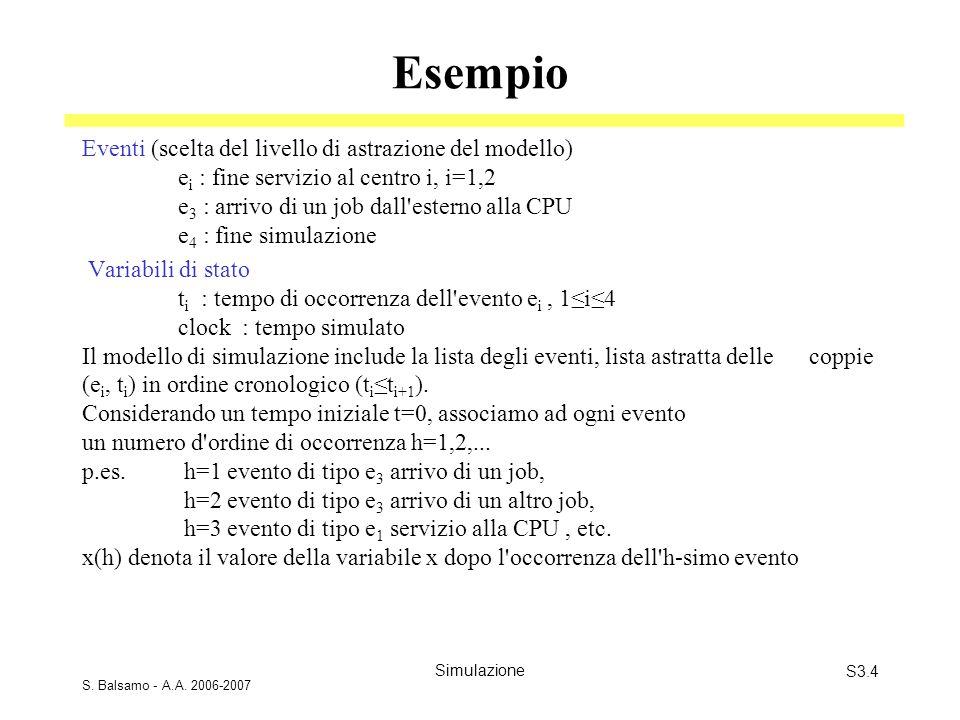 S. Balsamo - A.A. 2006-2007 SimulazioneS3.4 Esempio Eventi (scelta del livello di astrazione del modello) e i : fine servizio al centro i, i=1,2 e 3 :
