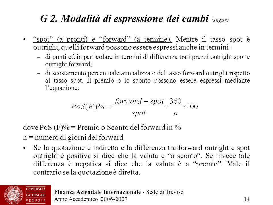 Finanza Aziendale Internazionale - Sede di Treviso Anno Accademico 2006-2007 14 G 2. Modalità di espressione dei cambi (segue) spot (a pronti) e forwa