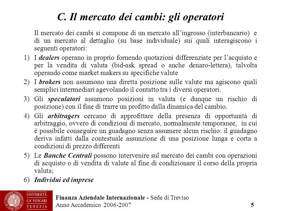 Finanza Aziendale Internazionale - Sede di Treviso Anno Accademico 2006-2007 5 C. Il mercato dei cambi: gli operatori Il mercato dei cambi si compone