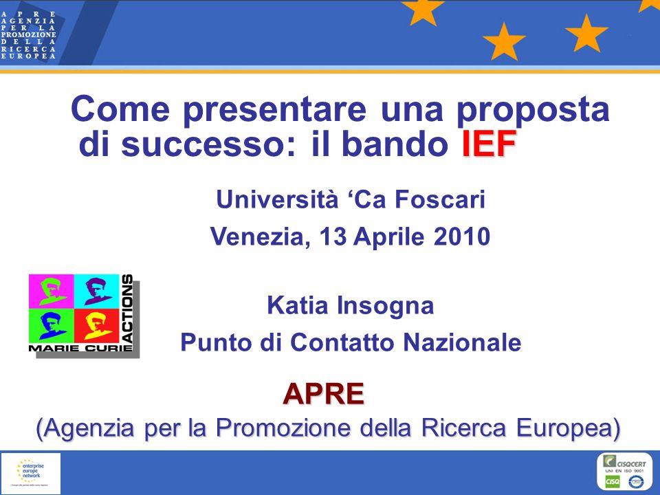 IEF Come presentare una proposta di successo: il bando IEF Università Ca Foscari Venezia, 13 Aprile 2010 Katia Insogna Punto di Contatto Nazionale APR