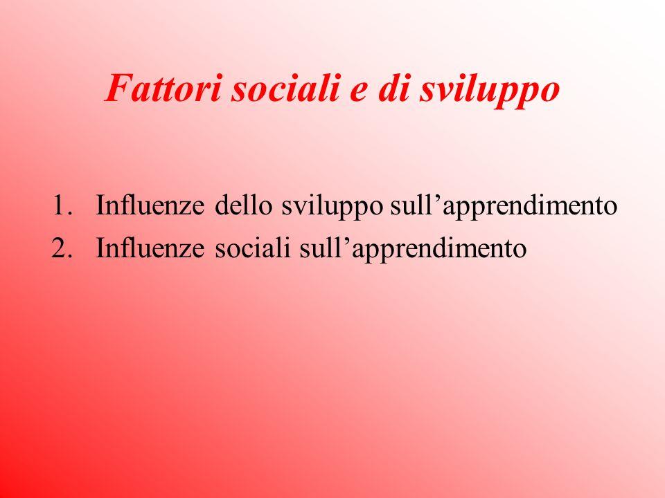 Fattori sociali e di sviluppo 1.Influenze dello sviluppo sullapprendimento 2.Influenze sociali sullapprendimento