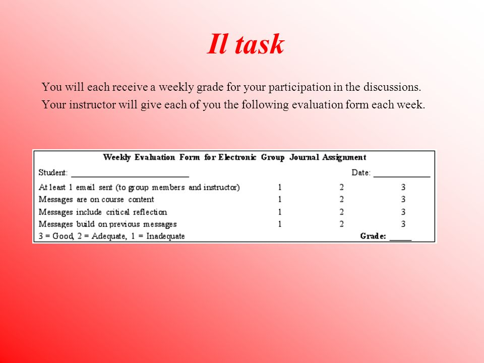 Il task You will each receive a weekly grade for your participation in the discussions.