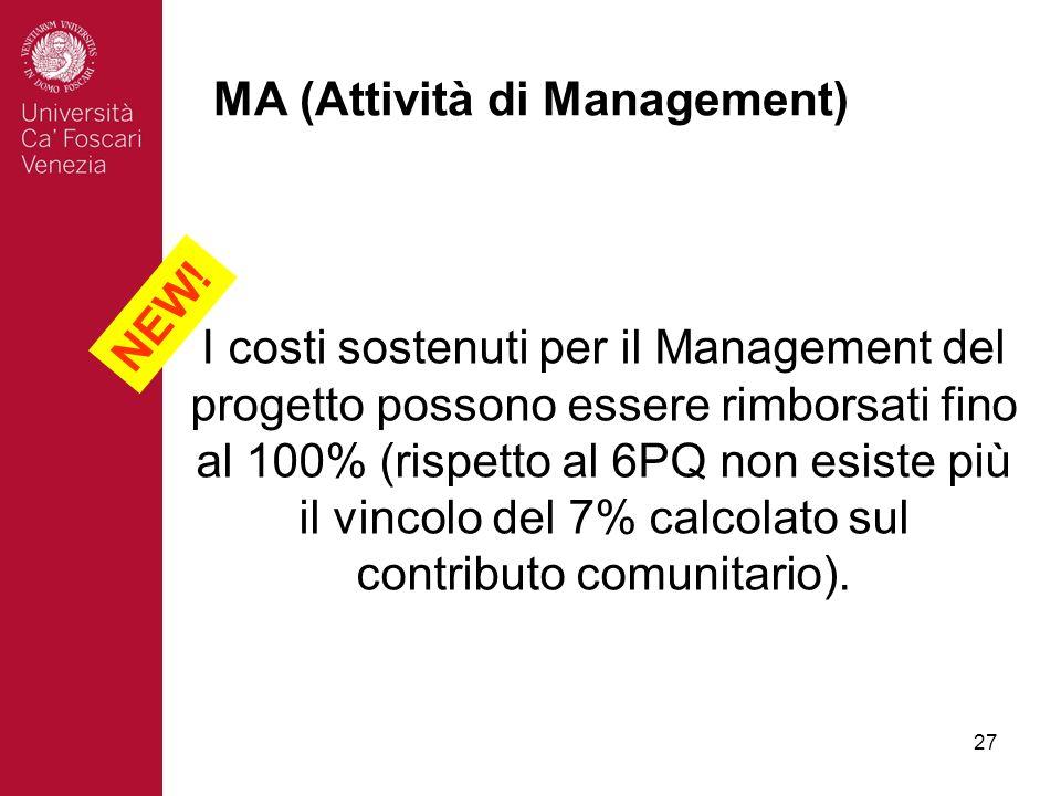 27 MA (Attività di Management) I costi sostenuti per il Management del progetto possono essere rimborsati fino al 100% (rispetto al 6PQ non esiste più il vincolo del 7% calcolato sul contributo comunitario).