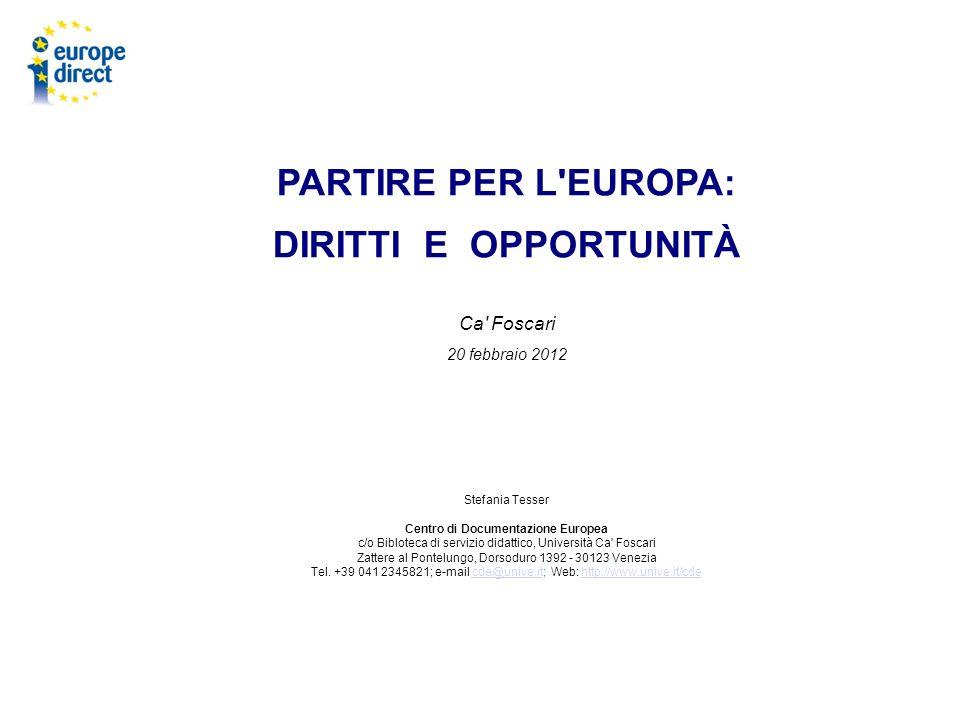 PARTIRE PER L'EUROPA: DIRITTI E OPPORTUNITÀ Ca' Foscari 20 febbraio 2012 Stefania Tesser Centro di Documentazione Europea c/o Bibloteca di servizio di