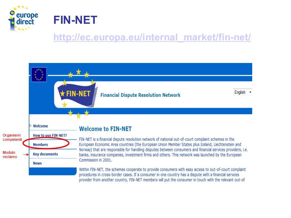 FIN-NET http://ec.europa.eu/internal_market/fin-net/ Organismi competenti Modulo reclamo