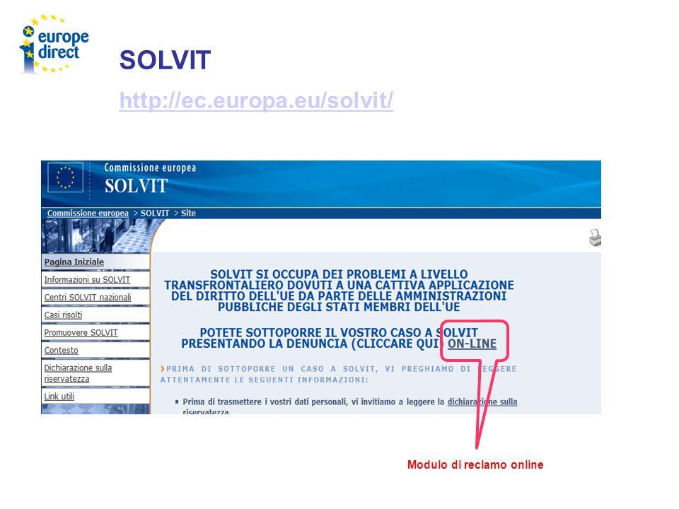 SOLVIT http://ec.europa.eu/solvit/ Modulo di reclamo online