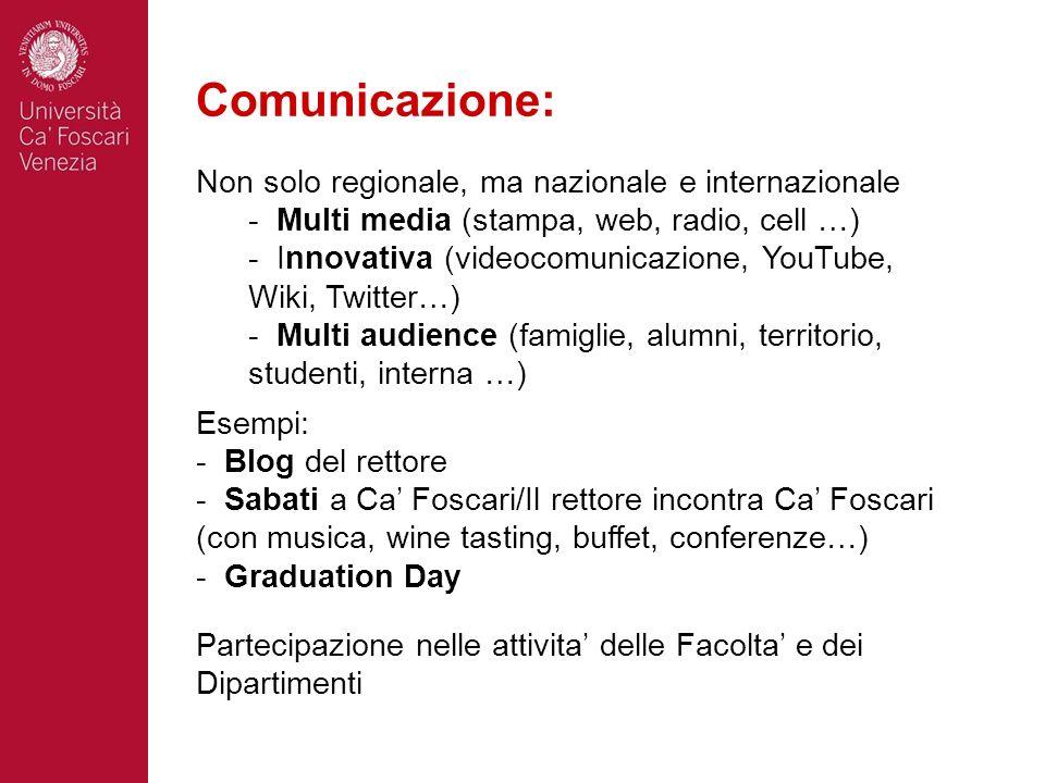 Comunicazione: Non solo regionale, ma nazionale e internazionale - Multi media (stampa, web, radio, cell …) - Innovativa (videocomunicazione, YouTube,