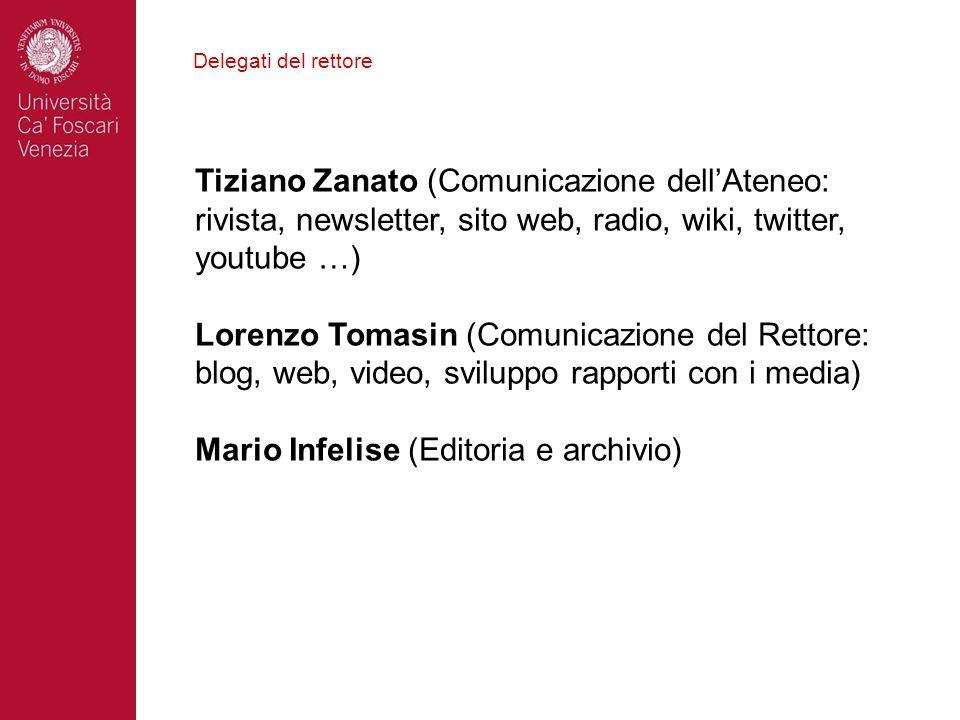 Delegati del rettore Tiziano Zanato (Comunicazione dellAteneo: rivista, newsletter, sito web, radio, wiki, twitter, youtube …) Lorenzo Tomasin (Comuni