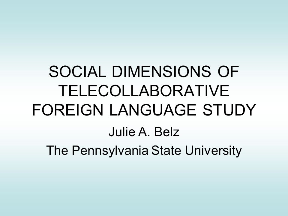 SOCIAL DIMENSIONS OF TELECOLLABORATIVE FOREIGN LANGUAGE STUDY Julie A. Belz The Pennsylvania State University