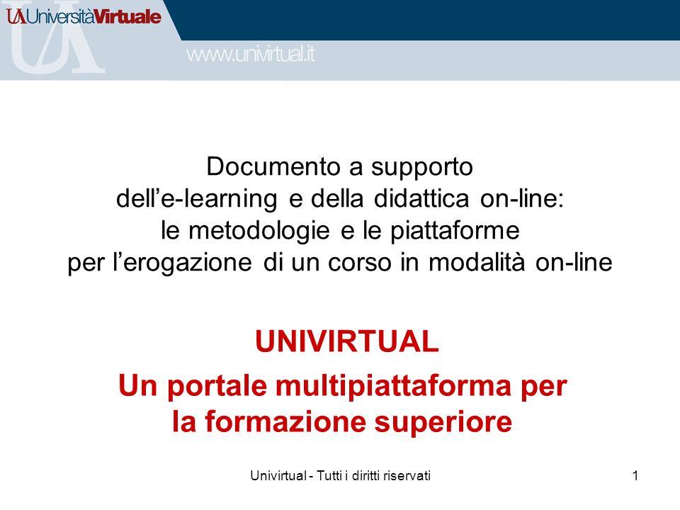 Univirtual - Tutti i diritti riservati1 Documento a supporto delle-learning e della didattica on-line: le metodologie e le piattaforme per lerogazione di un corso in modalità on-line UNIVIRTUAL Un portale multipiattaforma per la formazione superiore