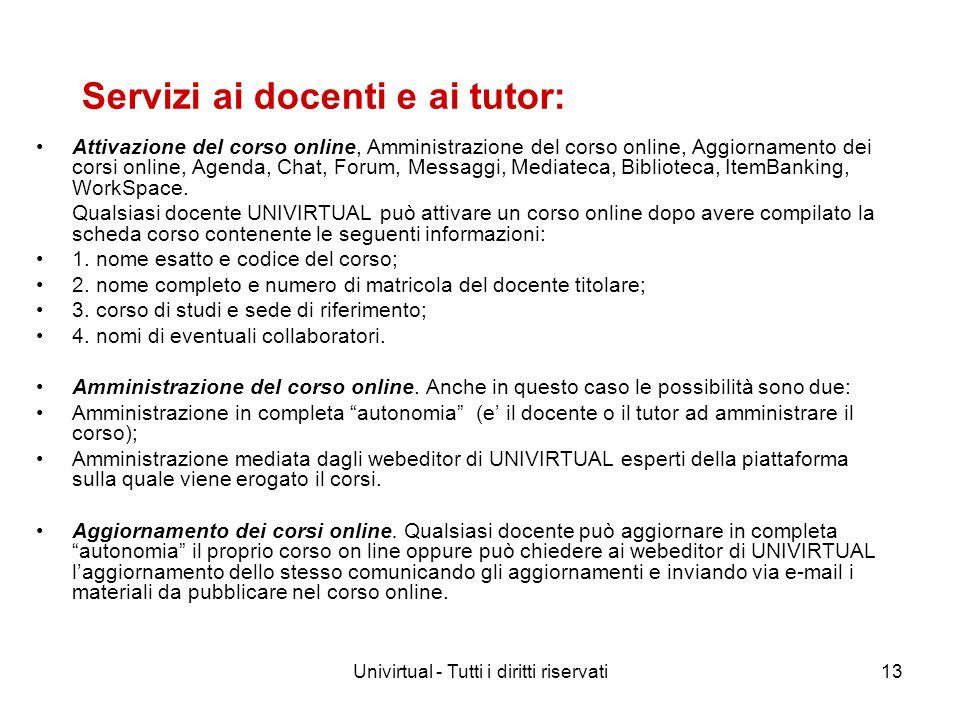 Univirtual - Tutti i diritti riservati13 Servizi ai docenti e ai tutor: Attivazione del corso online, Amministrazione del corso online, Aggiornamento