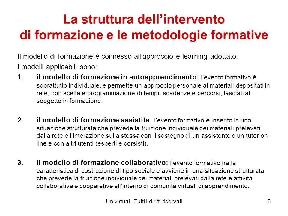 Univirtual - Tutti i diritti riservati5 La struttura dellintervento di formazione e le metodologie formative Il modello di formazione è connesso allap