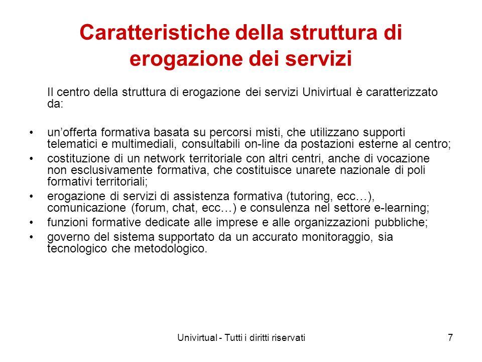 Univirtual - Tutti i diritti riservati7 Caratteristiche della struttura di erogazione dei servizi Il centro della struttura di erogazione dei servizi