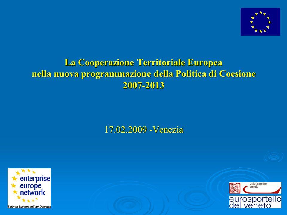 La Cooperazione Territoriale Europea nella nuova programmazione della Politica di Coesione 2007-2013 La Cooperazione Territoriale Europea nella nuova programmazione della Politica di Coesione 2007-2013 17.02.2009 -Venezia