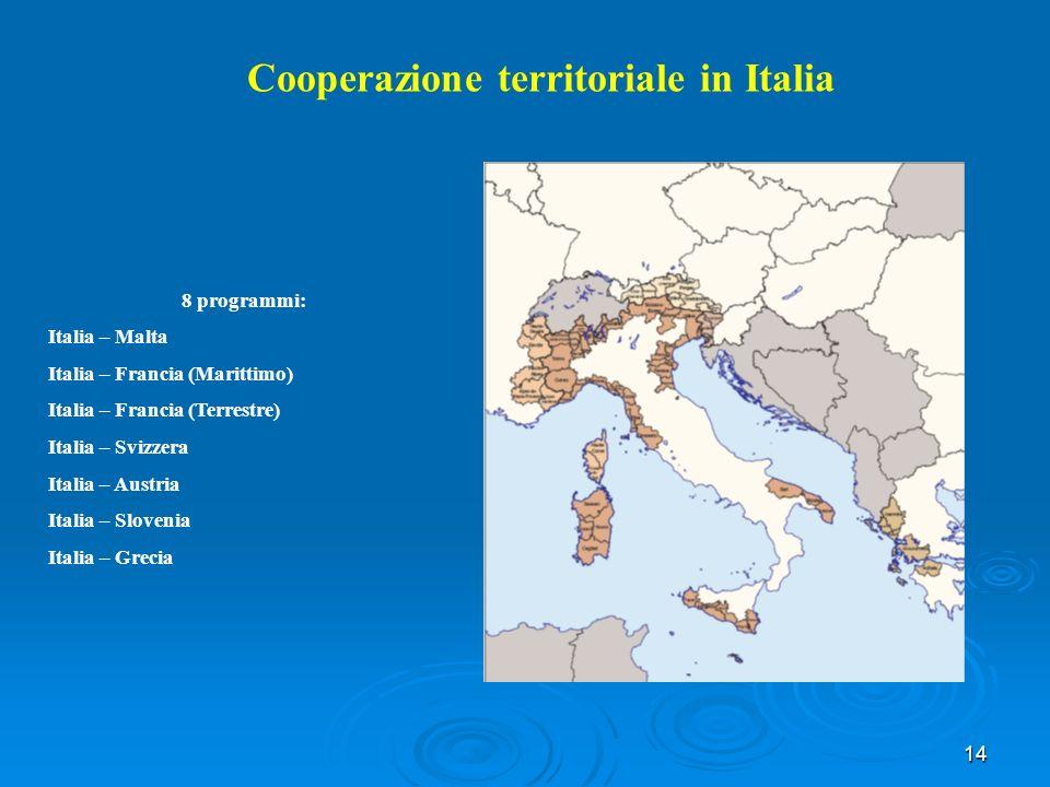 14 8 programmi: Italia – Malta Italia – Francia (Marittimo) Italia – Francia (Terrestre) Italia – Svizzera Italia – Austria Italia – Slovenia Italia – Grecia Cooperazione territoriale in Italia