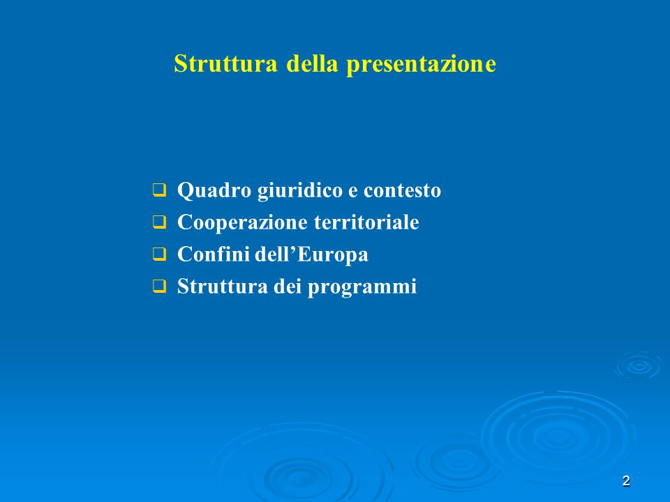 2 Struttura della presentazione Quadro giuridico e contesto Cooperazione territoriale Confini dellEuropa Struttura dei programmi