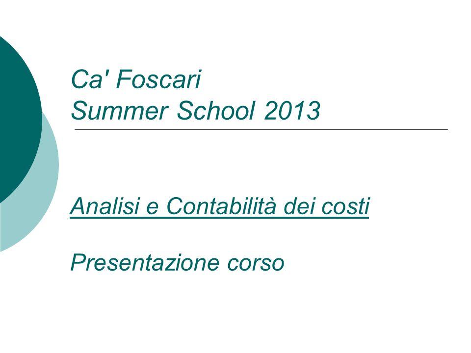 Ca Foscari Summer School 2013 Analisi e Contabilità dei costi Presentazione corso